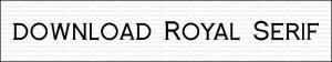 Premi sull'immagine per avviare il download del font gratuito Royal Serif